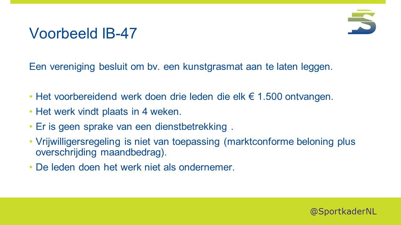 Voorbeeld IB-47 Een vereniging besluit om bv. een kunstgrasmat aan te laten leggen. Het voorbereidend werk doen drie leden die elk € 1.500 ontvangen.