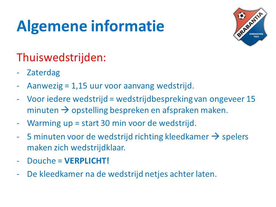 Algemene informatie Thuiswedstrijden: -Zaterdag -Aanwezig = 1,15 uur voor aanvang wedstrijd.