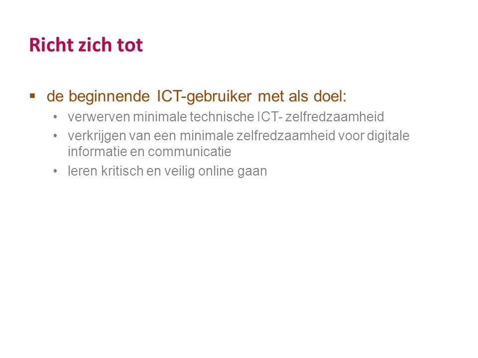 Richt zich tot  de beginnende ICT-gebruiker met als doel: verwerven minimale technische ICT- zelfredzaamheid verkrijgen van een minimale zelfredzaamh