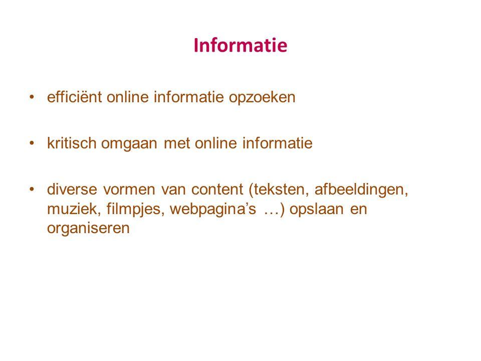Informatie efficiënt online informatie opzoeken kritisch omgaan met online informatie diverse vormen van content (teksten, afbeeldingen, muziek, filmpjes, webpagina's …) opslaan en organiseren