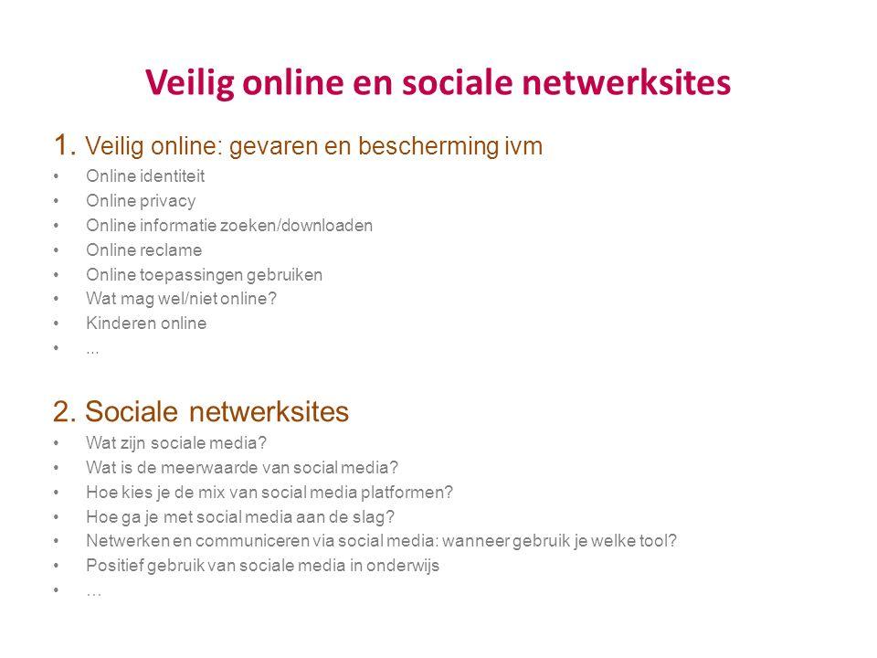 Veilig online en sociale netwerksites 1. Veilig online: gevaren en bescherming ivm Online identiteit Online privacy Online informatie zoeken/downloade