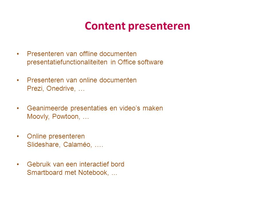 Content presenteren Presenteren van offline documenten presentatiefunctionaliteiten in Office software Presenteren van online documenten Prezi, Onedri