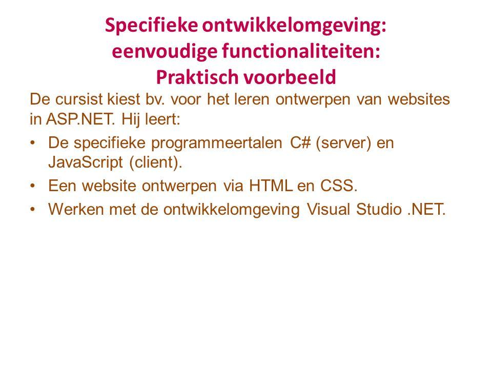 Specifieke ontwikkelomgeving: eenvoudige functionaliteiten: Praktisch voorbeeld De cursist kiest bv. voor het leren ontwerpen van websites in ASP.NET.