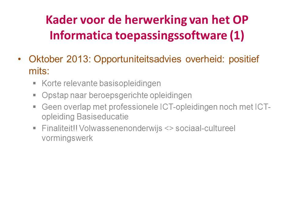 Kader voor de herwerking van het OP Informatica toepassingssoftware (1) Oktober 2013: Opportuniteitsadvies overheid: positief mits:  Korte relevante