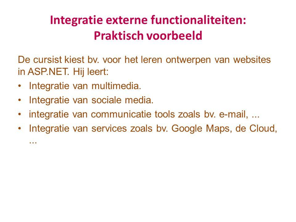 Integratie externe functionaliteiten: Praktisch voorbeeld De cursist kiest bv. voor het leren ontwerpen van websites in ASP.NET. Hij leert: Integratie