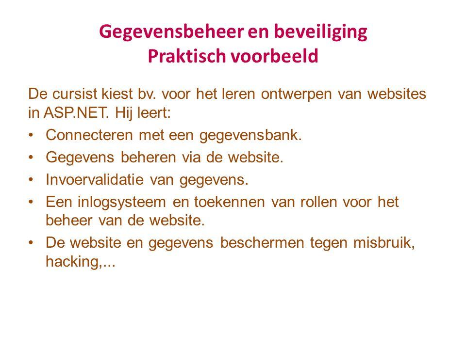 Gegevensbeheer en beveiliging Praktisch voorbeeld De cursist kiest bv. voor het leren ontwerpen van websites in ASP.NET. Hij leert: Connecteren met ee