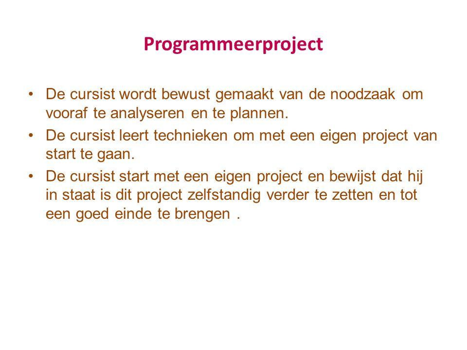 Programmeerproject De cursist wordt bewust gemaakt van de noodzaak om vooraf te analyseren en te plannen. De cursist leert technieken om met een eigen