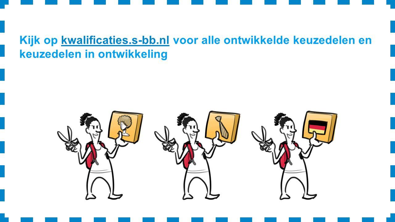 Kijk op kwalificaties.s-bb.nl voor alle ontwikkelde keuzedelen en keuzedelen in ontwikkelingkwalificaties.s-bb.nl
