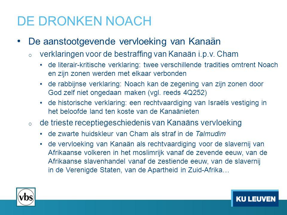 DE DRONKEN NOACH De aanstootgevende vervloeking van Kanaän o verklaringen voor de bestraffing van Kanaän i.p.v. Cham de literair-kritische verklaring: