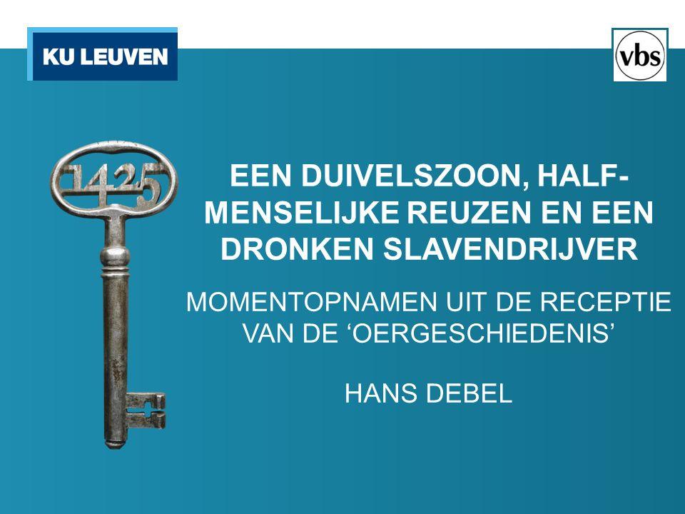 EEN DUIVELSZOON, HALF- MENSELIJKE REUZEN EN EEN DRONKEN SLAVENDRIJVER MOMENTOPNAMEN UIT DE RECEPTIE VAN DE 'OERGESCHIEDENIS' HANS DEBEL
