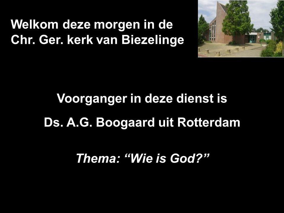 """Welkom deze morgen in de Chr. Ger. kerk van Biezelinge Voorganger in deze dienst is Ds. A.G. Boogaard uit Rotterdam Thema: """"Wie is God?"""""""
