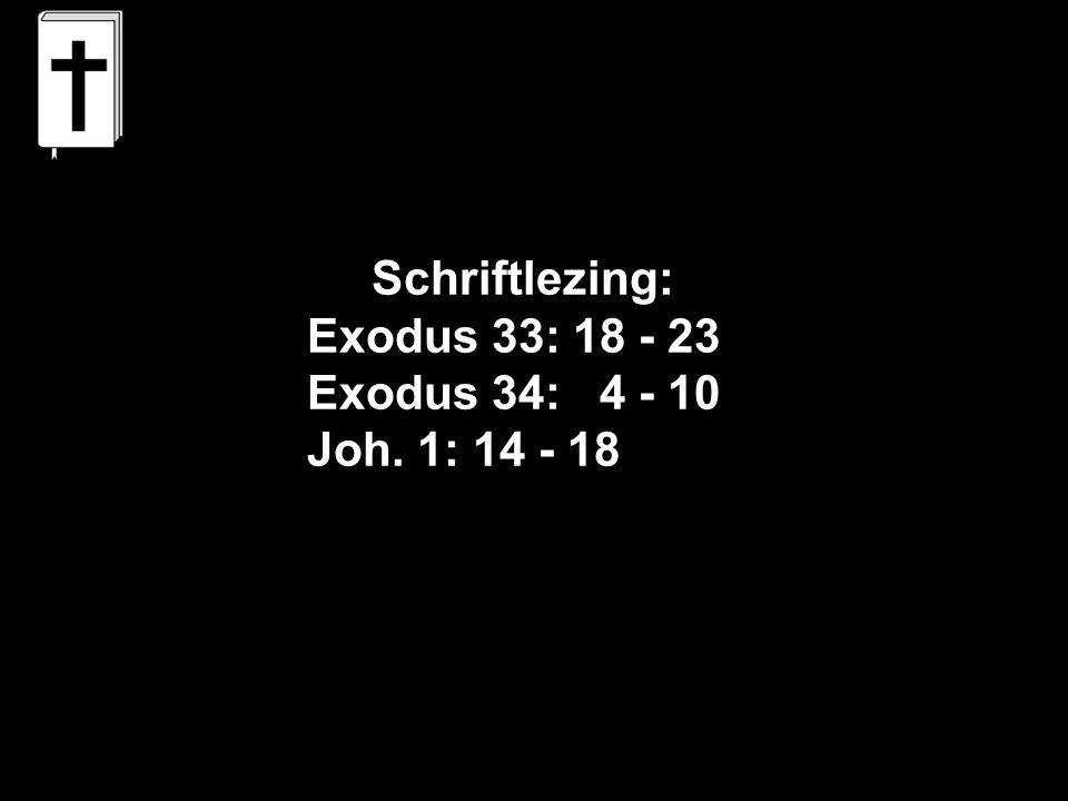 Schriftlezing: Exodus 33: 18 - 23 Exodus 34: 4 - 10 Joh. 1: 14 - 18