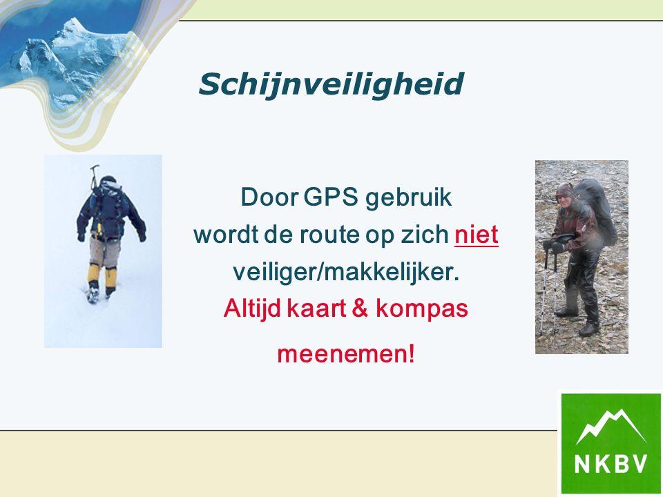 Schijnveiligheid Door GPS gebruik wordt de route op zich niet veiliger/makkelijker. Altijd kaart & kompas meenemen!