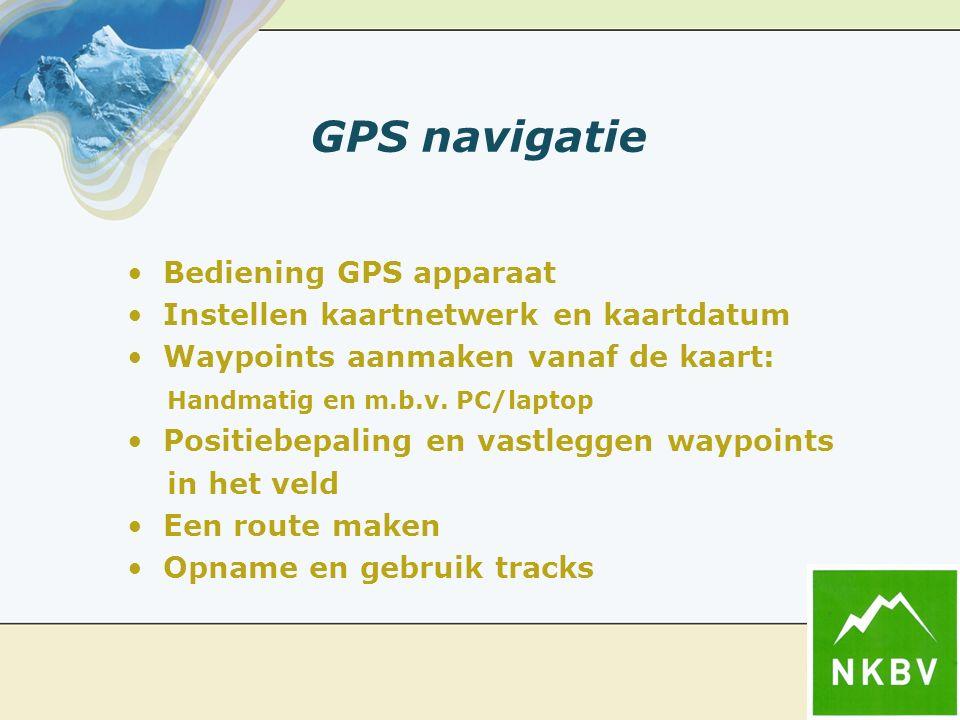 GPS navigatie Bediening GPS apparaat Instellen kaartnetwerk en kaartdatum Waypoints aanmaken vanaf de kaart: Handmatig en m.b.v.