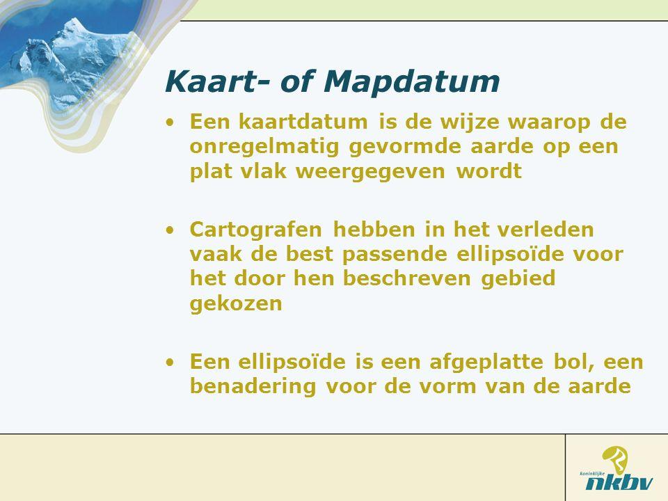 Kaart- of Mapdatum Een kaartdatum is de wijze waarop de onregelmatig gevormde aarde op een plat vlak weergegeven wordt Cartografen hebben in het verle
