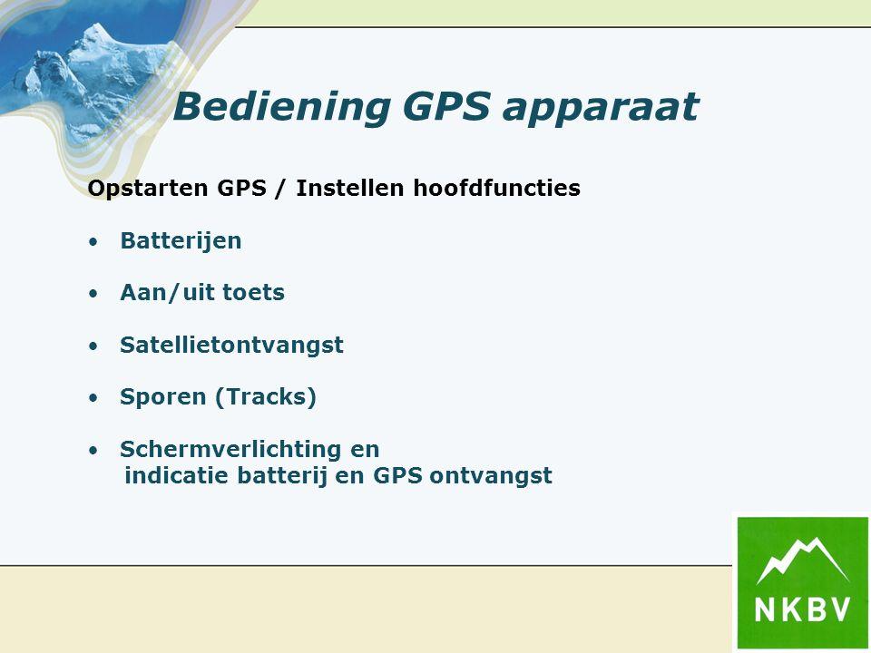 Bediening GPS apparaat Opstarten GPS / Instellen hoofdfuncties Batterijen Aan/uit toets Satellietontvangst Sporen (Tracks) Schermverlichting en indicatie batterij en GPS ontvangst