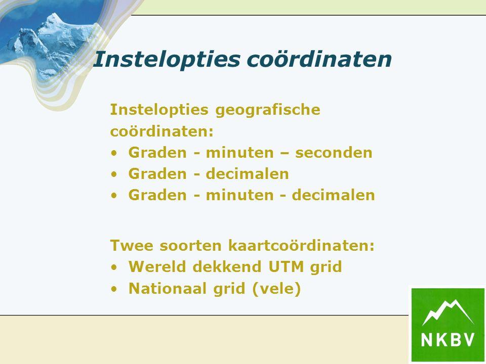 Instelopties coördinaten Instelopties geografische coördinaten: Graden - minuten – seconden Graden - decimalen Graden - minuten - decimalen Twee soorten kaartcoördinaten: Wereld dekkend UTM grid Nationaal grid (vele)