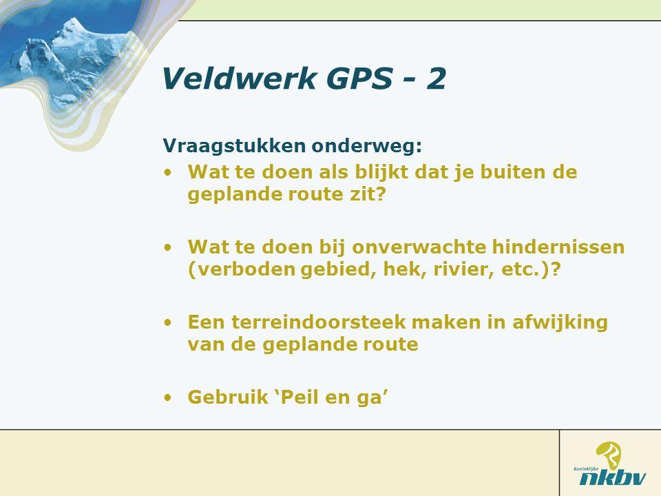 Veldwerk GPS - 2 Vraagstukken onderweg: Wat te doen als blijkt dat je buiten de geplande route zit? Wat te doen bij onverwachte hindernissen (verboden