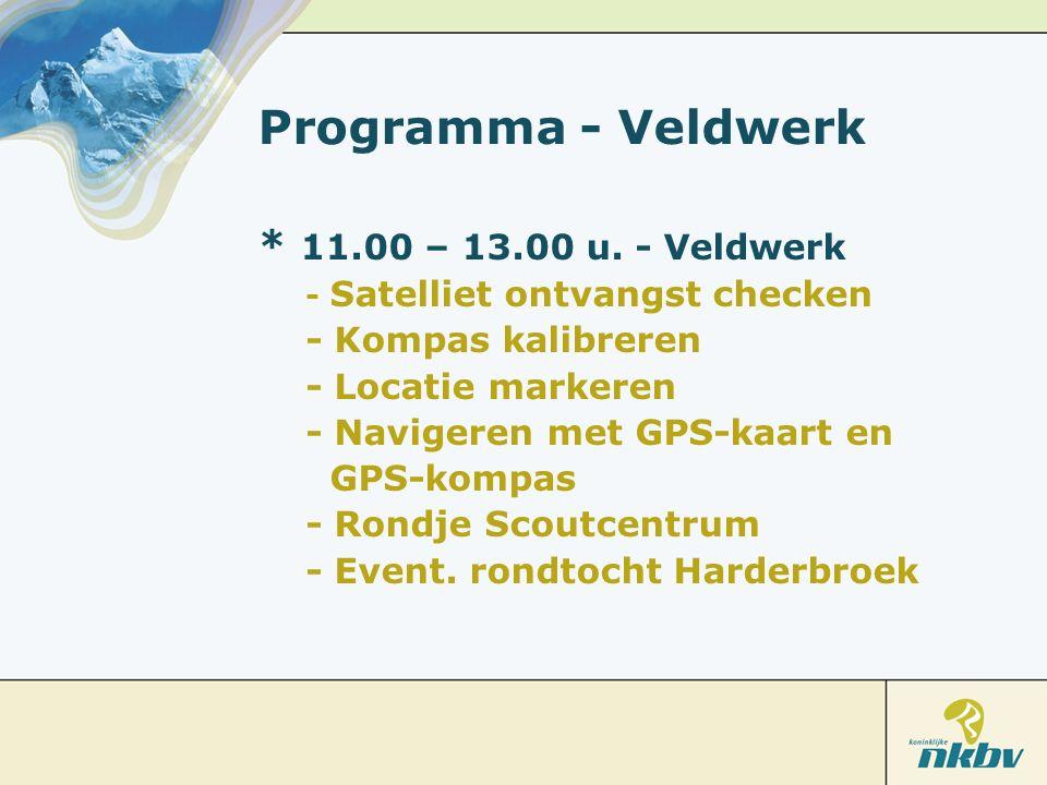 Programma - Veldwerk * 11.00 – 13.00 u. - Veldwerk - Satelliet ontvangst checken - Kompas kalibreren - Locatie markeren - Navigeren met GPS-kaart en G