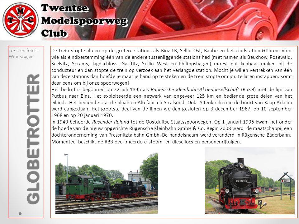 Tekst en foto's: Wim Kruijer GLOBETROTTER De trein stopte alleen op de grotere stations als Binz LB, Sellin Ost, Baabe en het eindstation Göhren. Voor