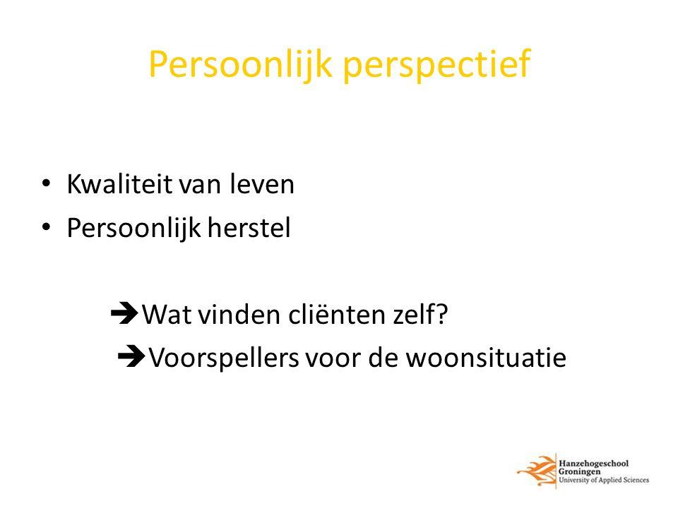 Persoonlijk perspectief Kwaliteit van leven Persoonlijk herstel  Wat vinden cliënten zelf?  Voorspellers voor de woonsituatie