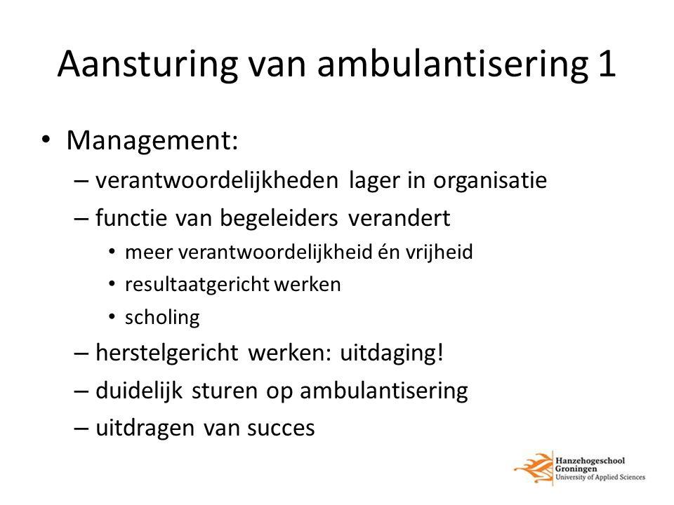 Aansturing van ambulantisering 1 Management: – verantwoordelijkheden lager in organisatie – functie van begeleiders verandert meer verantwoordelijkhei