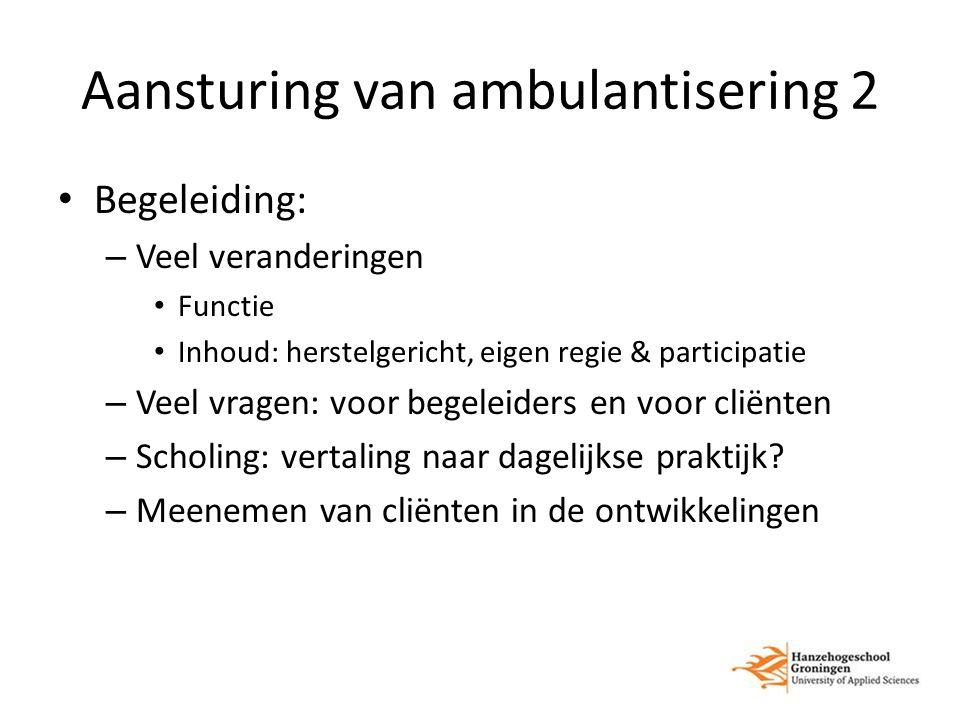 Aansturing van ambulantisering 2 Begeleiding: – Veel veranderingen Functie Inhoud: herstelgericht, eigen regie & participatie – Veel vragen: voor bege