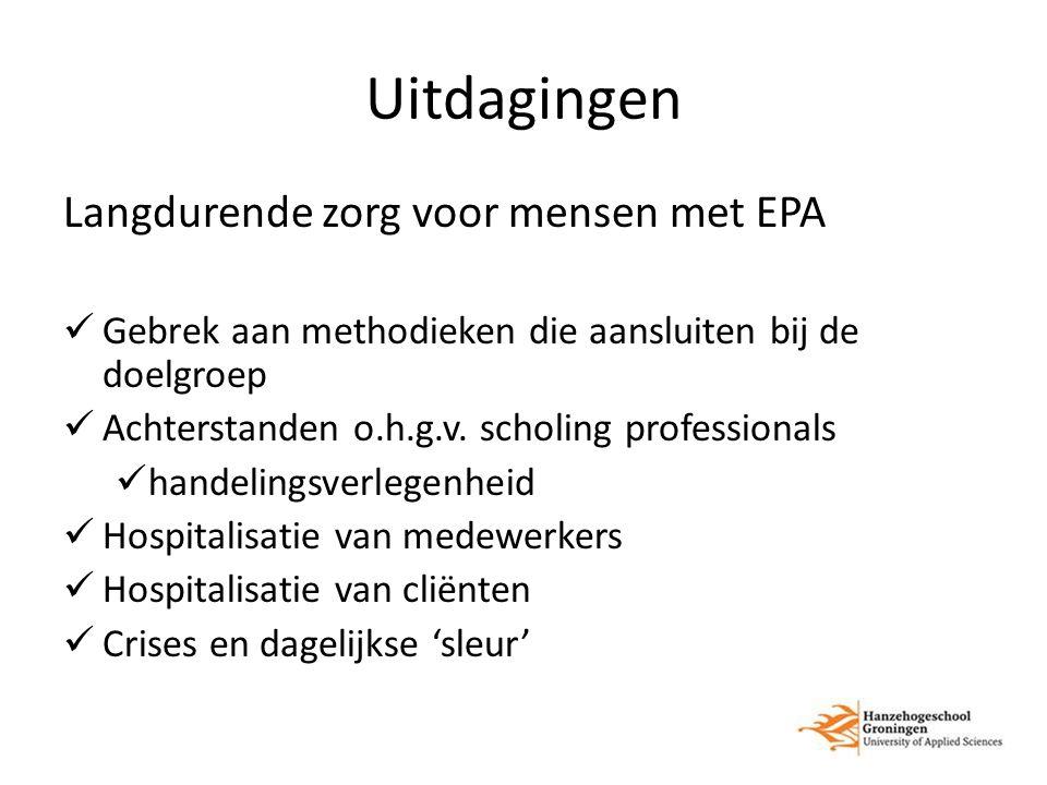 Uitdagingen Langdurende zorg voor mensen met EPA Gebrek aan methodieken die aansluiten bij de doelgroep Achterstanden o.h.g.v. scholing professionals