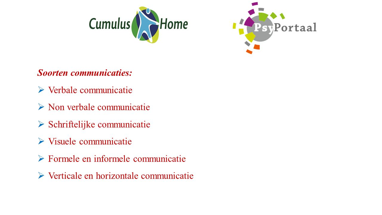 Soorten communicaties:  Verbale communicatie  Non verbale communicatie  Schriftelijke communicatie  Visuele communicatie  Formele en informele communicatie  Verticale en horizontale communicatie