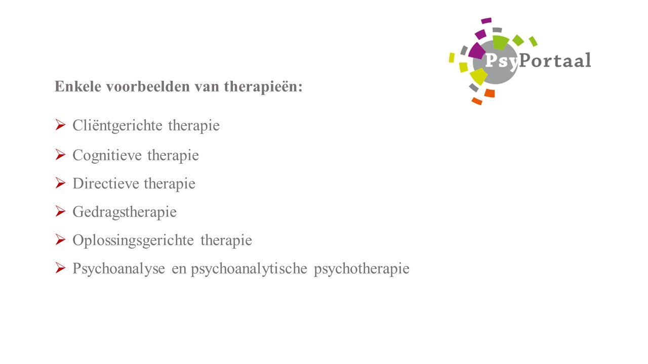 Enkele voorbeelden van therapieën:  Cliëntgerichte therapie  Cognitieve therapie  Directieve therapie  Gedragstherapie  Oplossingsgerichte therapie  Psychoanalyse en psychoanalytische psychotherapie