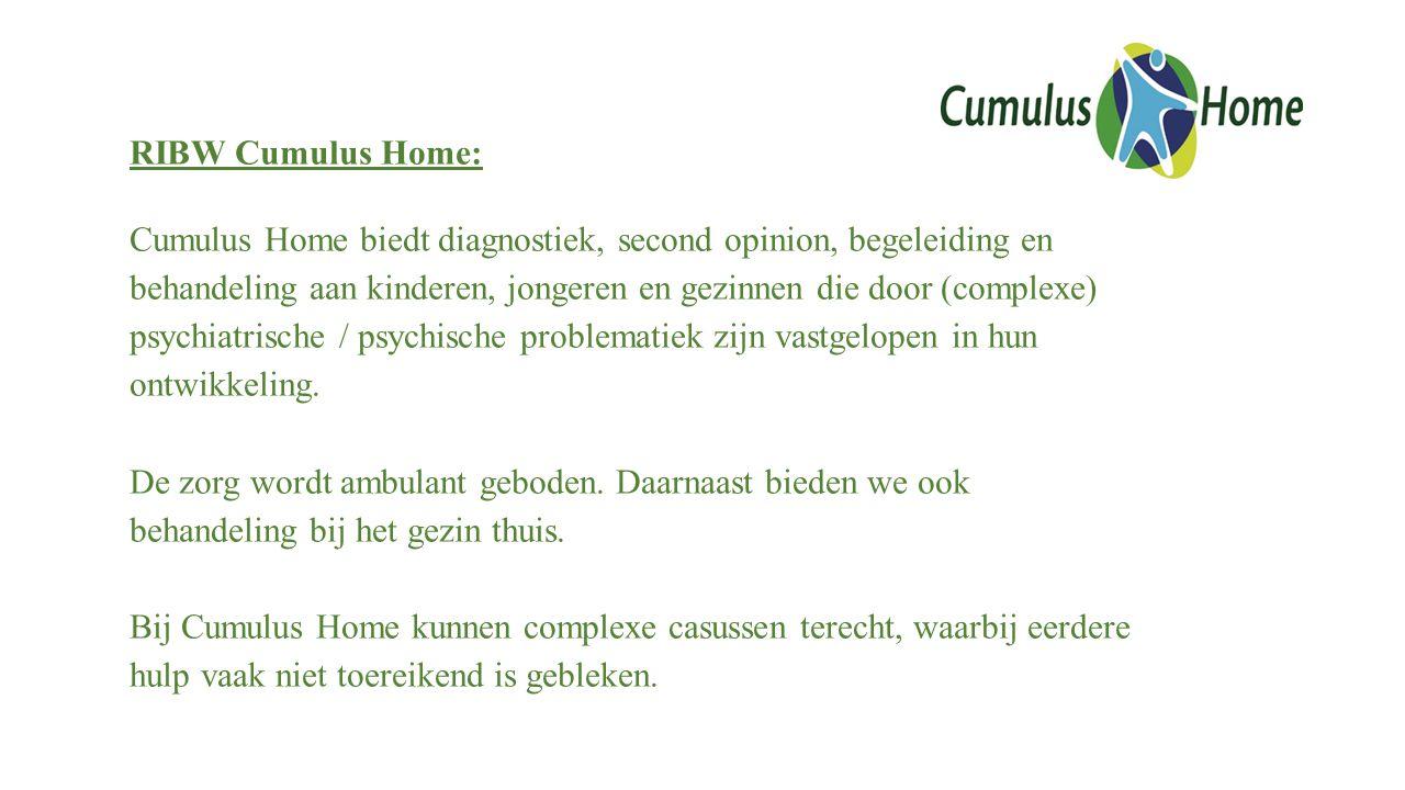 RIBW Cumulus Home: Cumulus Home biedt diagnostiek, second opinion, begeleiding en behandeling aan kinderen, jongeren en gezinnen die door (complexe) psychiatrische / psychische problematiek zijn vastgelopen in hun ontwikkeling.