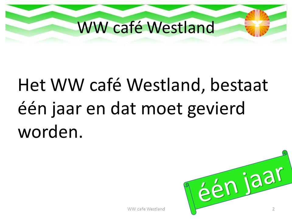 WW café Westland Het WW café Westland, bestaat één jaar en dat moet gevierd worden.