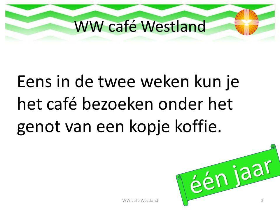 Jozien WW cafe Westland54 Allereerst van harte gefeliciteerd met het 1 jarig bestaan van het WW café.