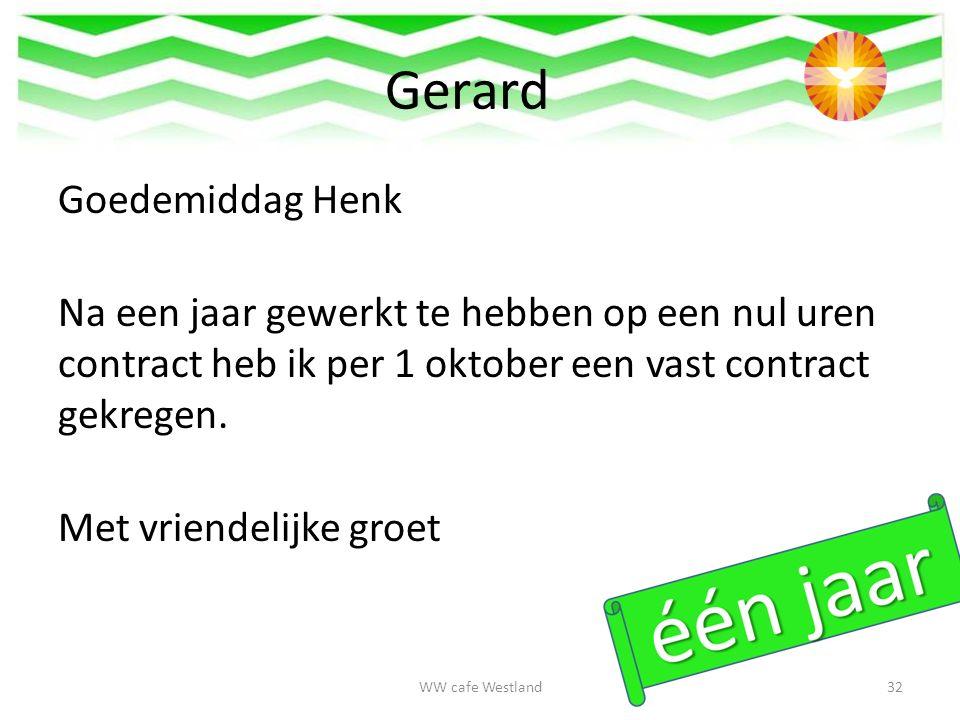 Gerard Goedemiddag Henk Na een jaar gewerkt te hebben op een nul uren contract heb ik per 1 oktober een vast contract gekregen.