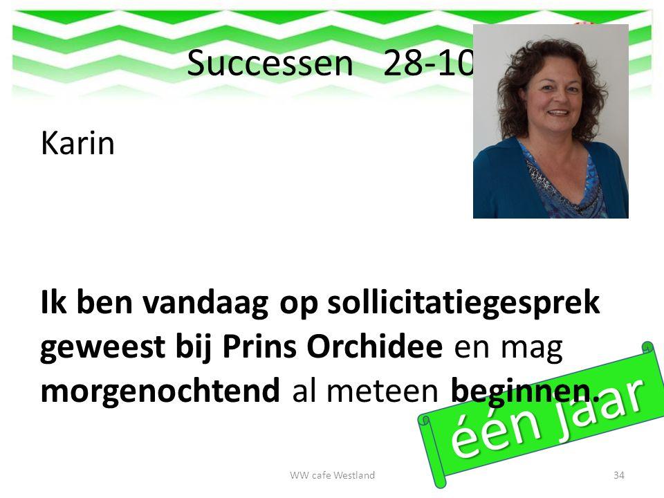 Successen 28-10 Karin Ik ben vandaag op sollicitatiegesprek geweest bij Prins Orchidee en mag morgenochtend al meteen beginnen.