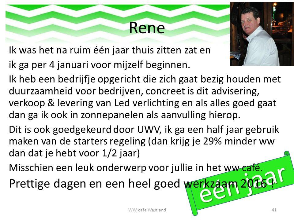 Rene Ik was het na ruim één jaar thuis zitten zat en ik ga per 4 januari voor mijzelf beginnen.
