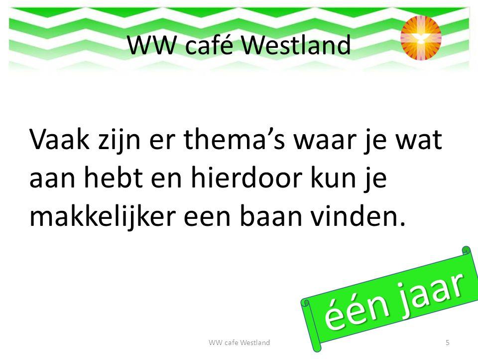 WW café Westland Vaak zijn er thema's waar je wat aan hebt en hierdoor kun je makkelijker een baan vinden.