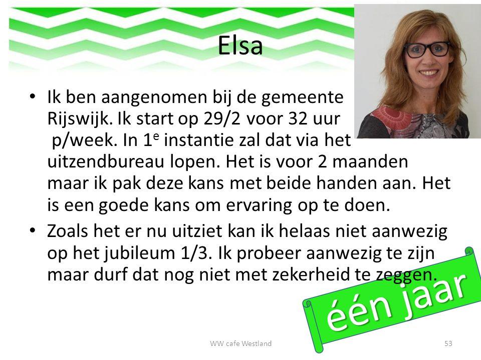 Elsa Ik ben aangenomen bij de gemeente Rijswijk. Ik start op 29/2 voor 32 uur p/week.