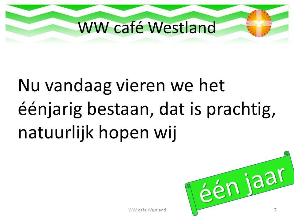 WW café Westland Nu vandaag vieren we het éénjarig bestaan, dat is prachtig, natuurlijk hopen wij WW cafe Westland7
