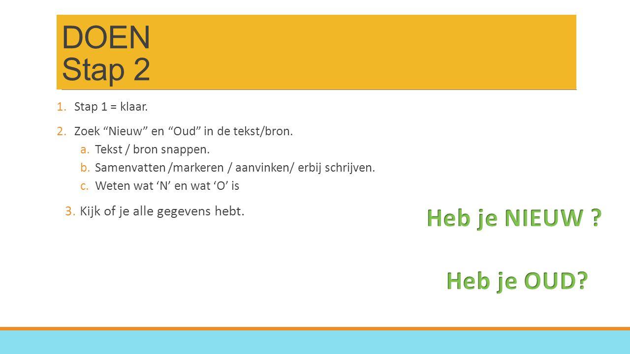 DOEN Stap 2 1.Stap 1 = klaar. 2.Zoek Nieuw en Oud in de tekst/bron.