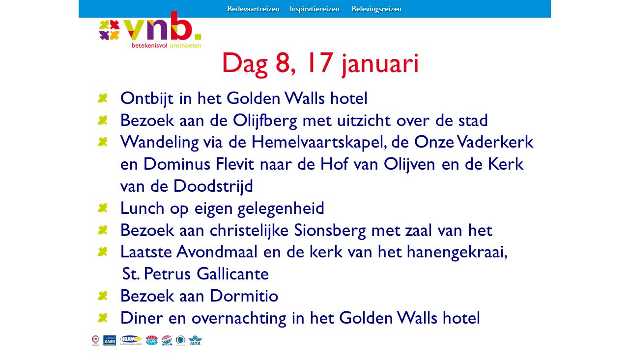 Dag 8, 17 januari Ontbijt in het Golden Walls hotel Bezoek aan de Olijfberg met uitzicht over de stad Wandeling via de Hemelvaartskapel, de Onze Vader