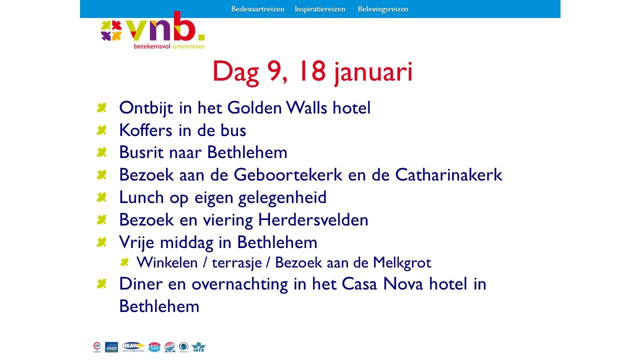 Dag 9, 18 januari Ontbijt in het Golden Walls hotel Koffers in de bus Busrit naar Bethlehem Bezoek aan de Geboortekerk en de Catharinakerk Lunch op ei
