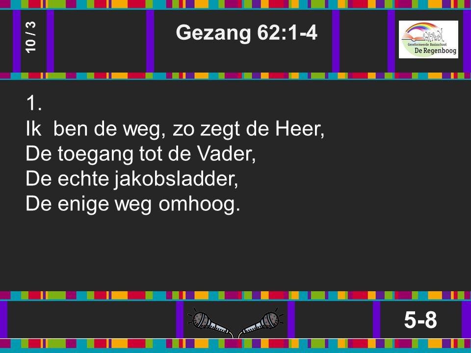 Gezang 62:1-4 5-8 10 / 3 1.