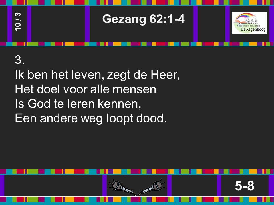 Gezang 62:1-4 5-8 10 / 3 3.