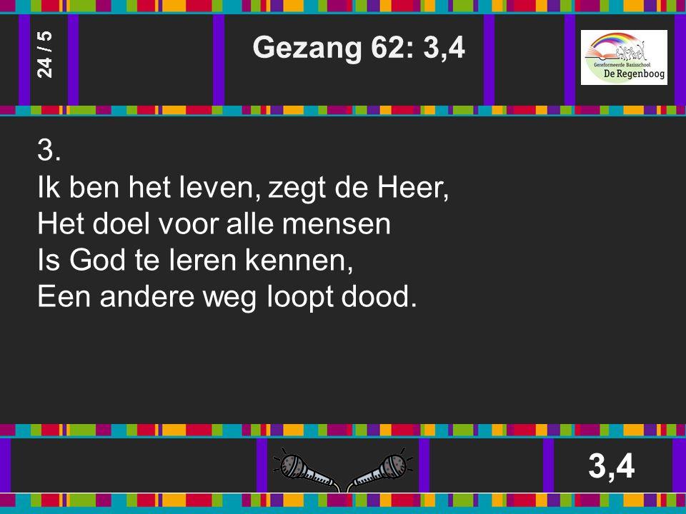 Gezang 62: 3,4 3,4 24 / 5 3.