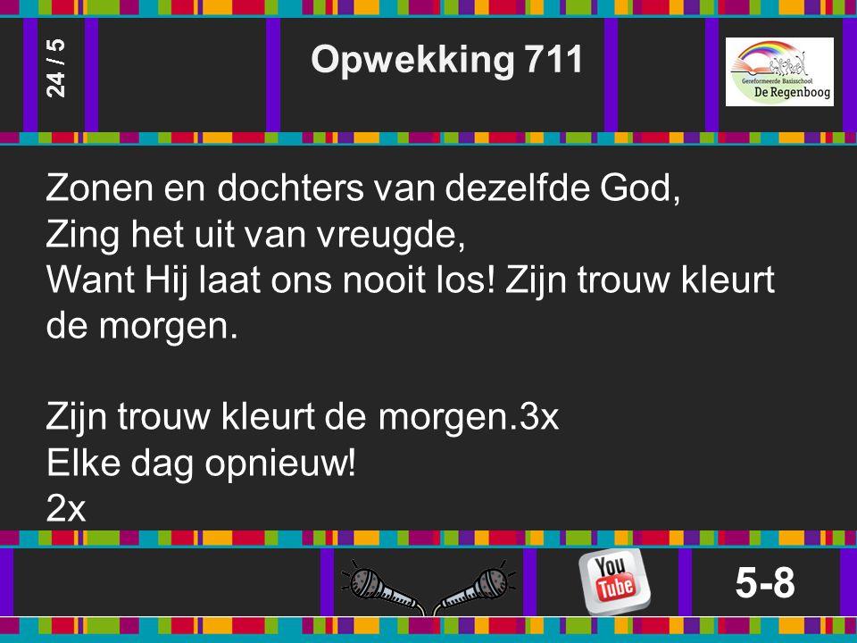 Opwekking 711 5-8 24 / 5 Zonen en dochters van dezelfde God, Zing het uit van vreugde, Want Hij laat ons nooit los.