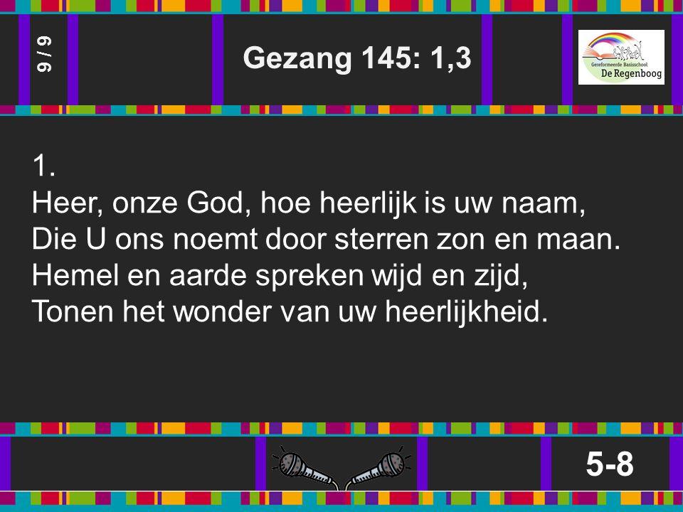 Gezang 145: 1,3 5-8 9 / 9 1.