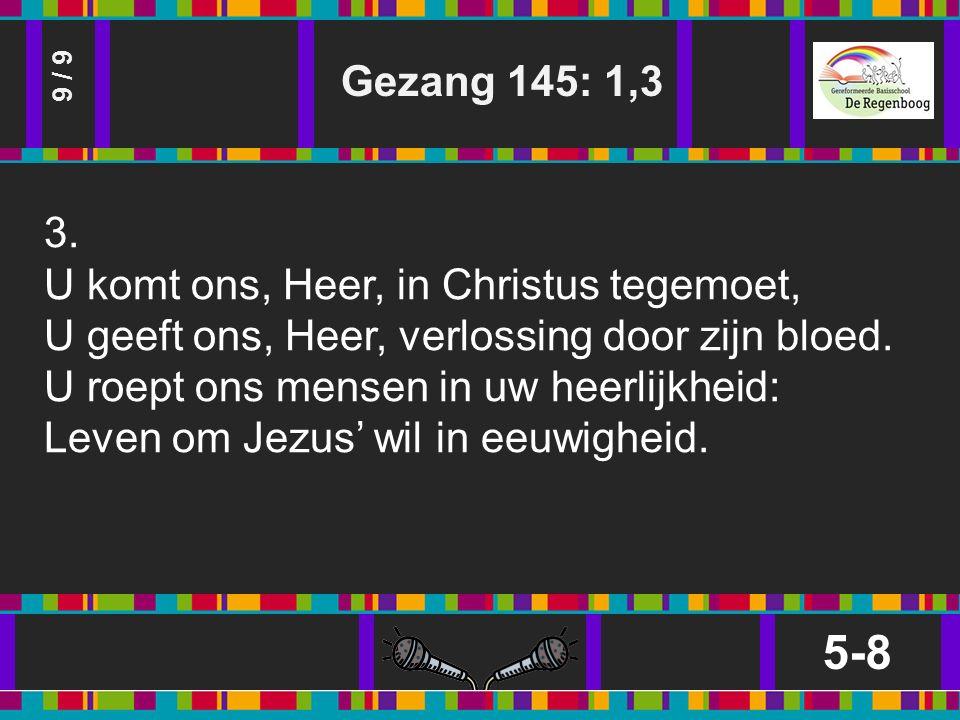 Gezang 145: 1,3 5-8 9 / 9 3.