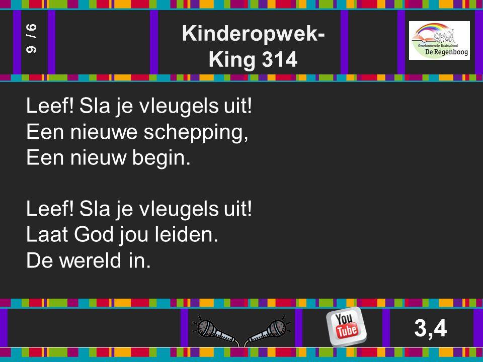 Kinderopwek- King 314 3,4 9 / 6 Leef. Sla je vleugels uit.