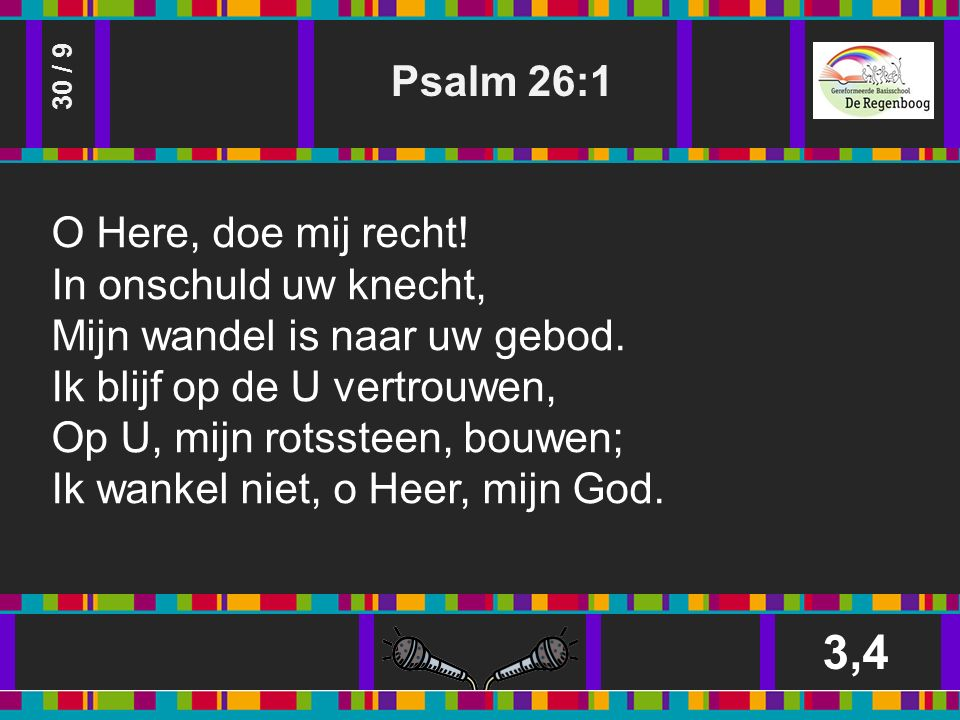 Psalm 26:1 3,4 30 / 9 O Here, doe mij recht. In onschuld uw knecht, Mijn wandel is naar uw gebod.